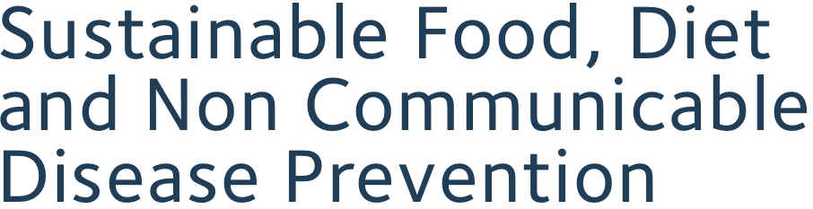Sustainable Food, Diet and Non Communicable Disease Prevention